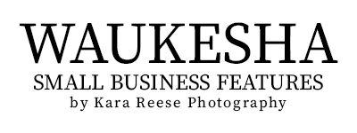 Waukesha Small Business Features by Kara Reese Photography